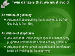 twin dangers that we must avoid