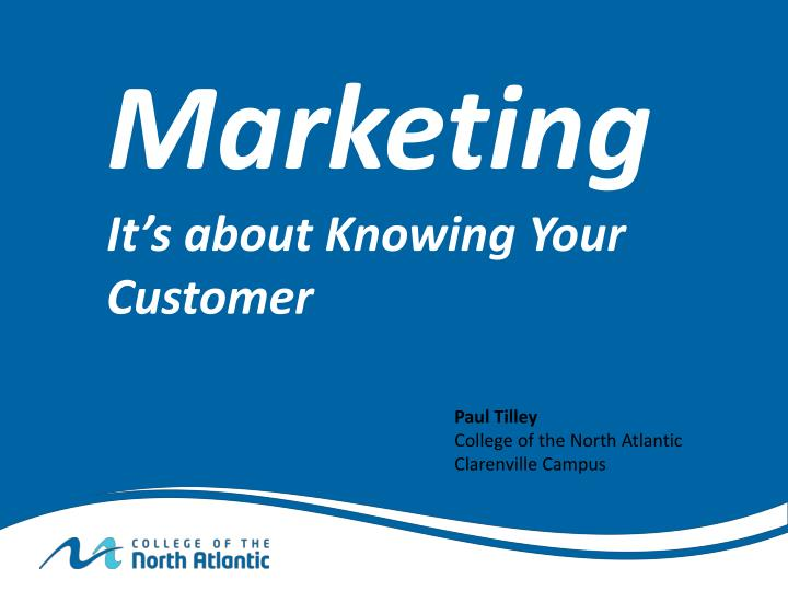 marketing it s about knowing your customer n.