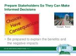 prepare stakeholders so they can make informed decisions