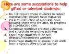 here are some suggestions to help gifted or talented students