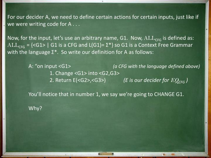 For our decider A, we need to define certain actions for certain inputs, just like if we were writing code for A . . .