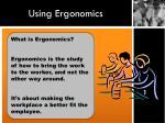 using ergonomics