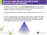 how can i apply bloom s pyramid to raise the level of my questioning