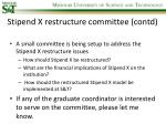 stipend x restructure committee contd