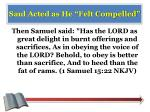 saul acted as he felt compelled3