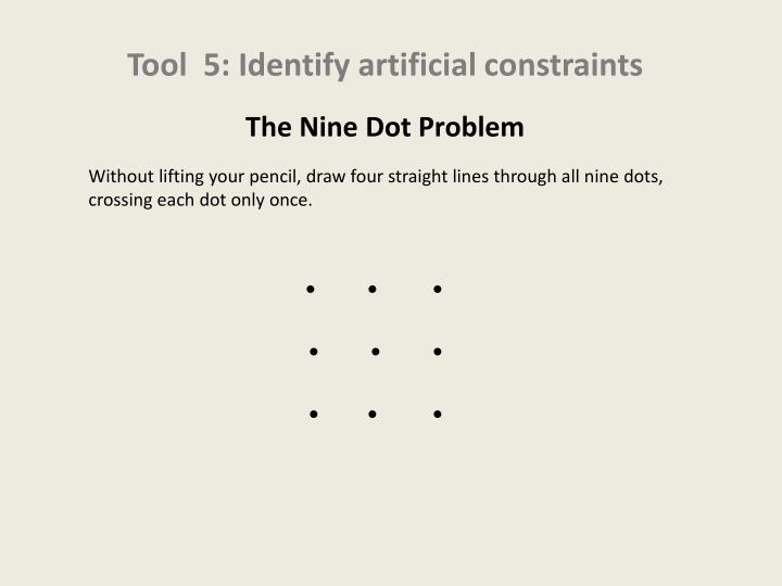 Tool  5: Identify artificial constraints