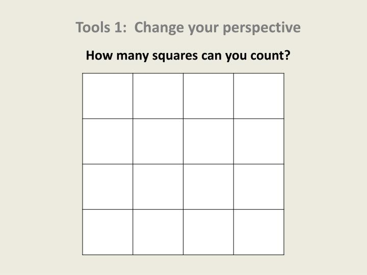 Tools 1:  Change your perspective