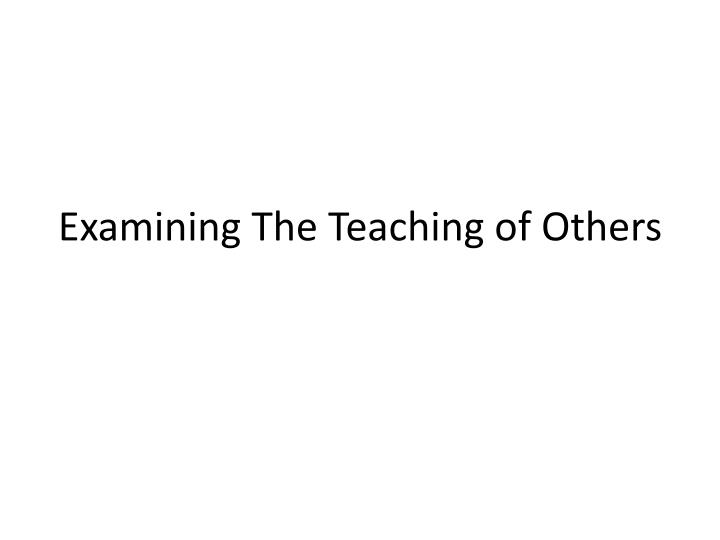 examining the teaching of others n.