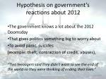 hypothesis on government s reactions about 2012