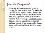 jesus the dangerous