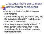 because there are so many useful carbon compounds