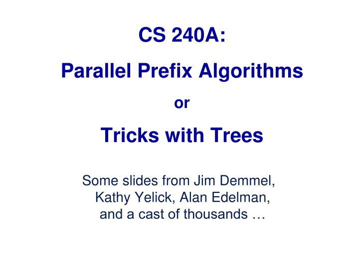 cs 240a parallel prefix algorithms or tricks with trees n.