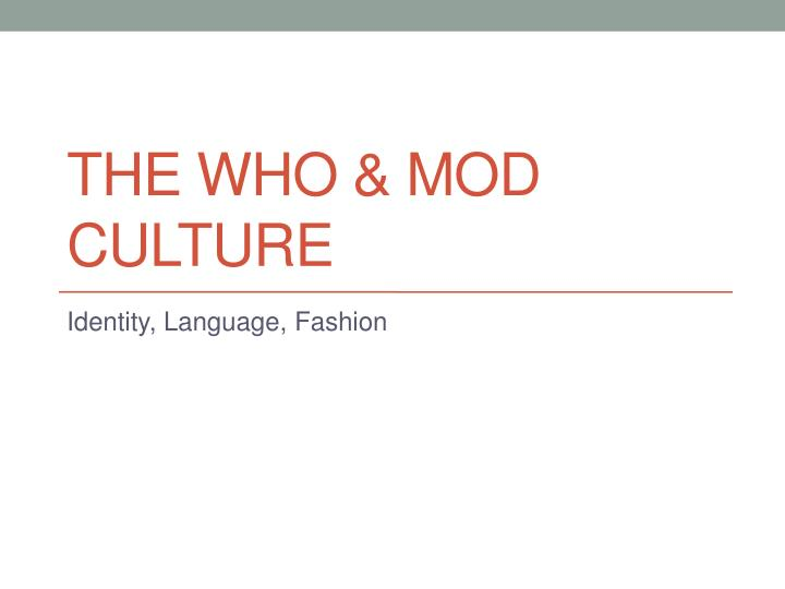 the who mod culture n.