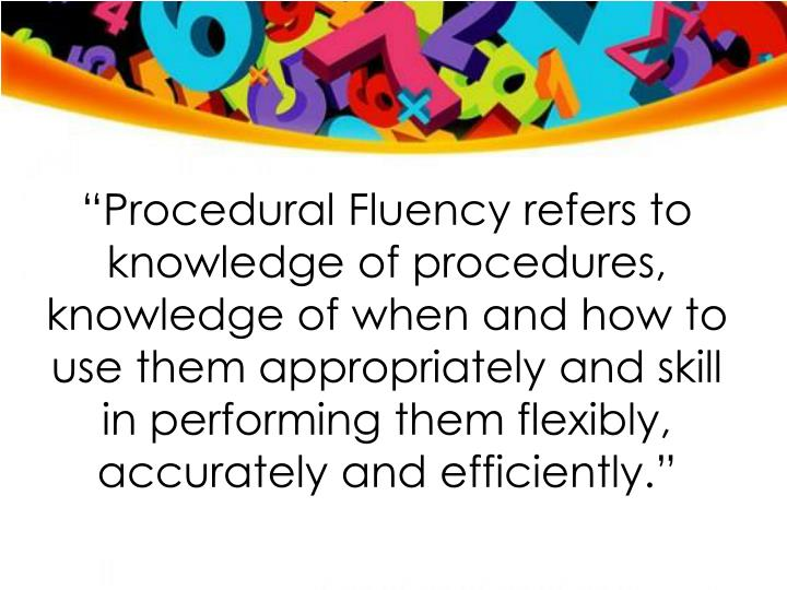 """""""Procedural Fluency refers to knowledge of"""