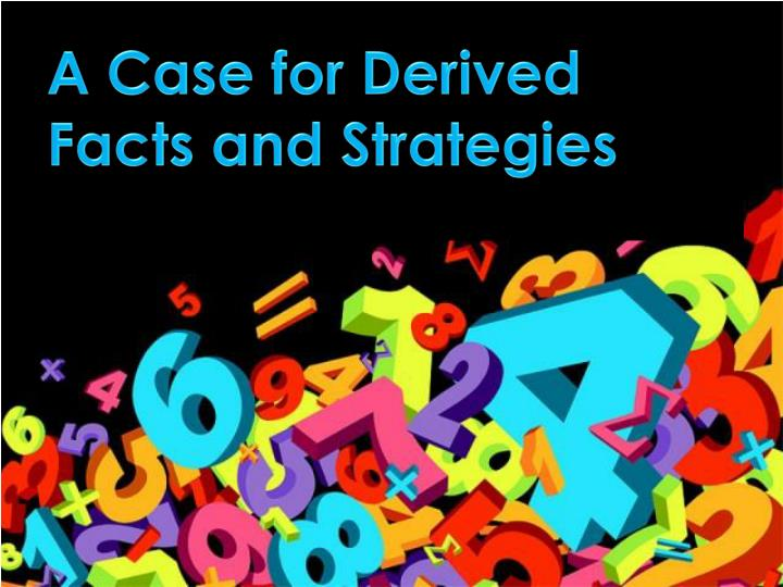 A Case for Derived Facts and Strategies
