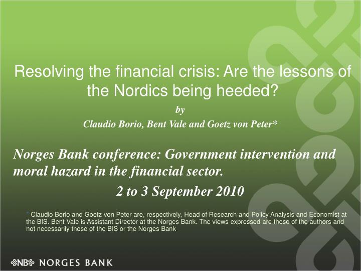 resolving the financial crisis are the lessons of the nordics being heeded n.
