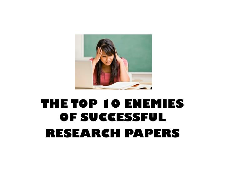 the top 10 enemies of successful research papers n.