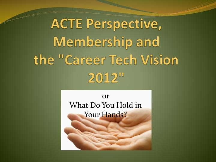 acte perspective membership and the career tech vision 2012 n.