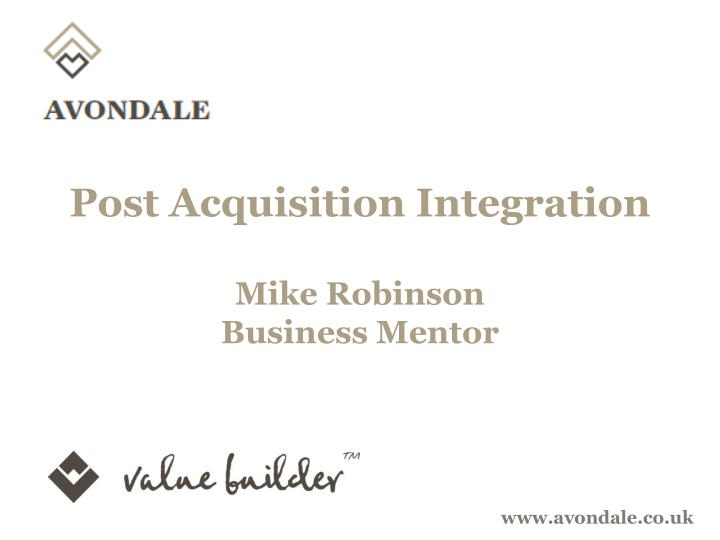 post acquisition integration mike robinson business mentor n.