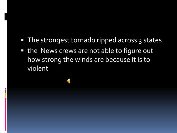 The strongest tornado ripped across 3 states.