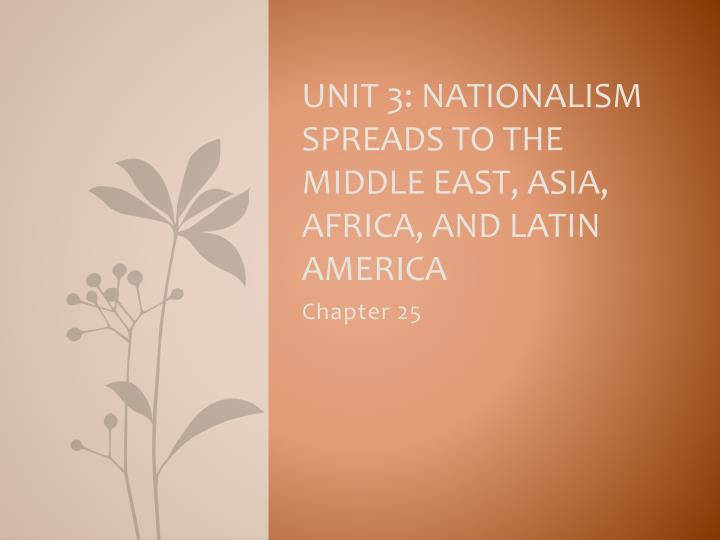 unit 3 nationalism spreads to the middle east asia africa and latin america n.