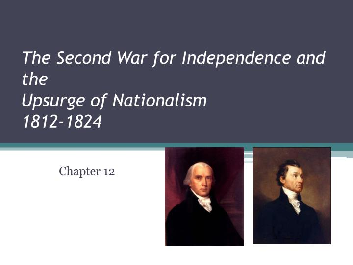 the second war for independence and the upsurge of nationalism 1812 1824 n.