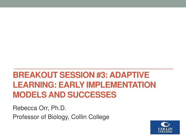 breakout session 3 adaptive learning early implementation models and successes n.