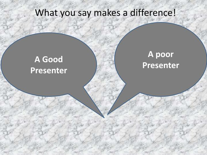 What you say makes a difference!