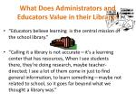 what does administrators and educators value in their library
