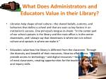 what does administrators and educators value in their library2
