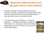 what does administrators and educators value in their library3