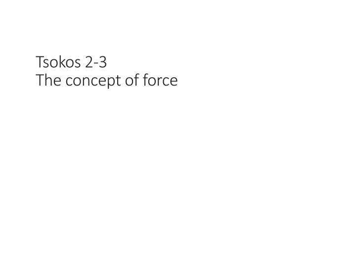 tsokos 2 3 the concept of force n.