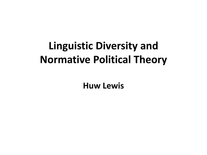 linguistic diversity and normative political theory huw lewis n.