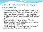 2 1 1 define displacement velocity speed and acceleration5