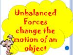 nalanced forces change the motion of an object