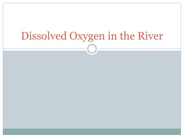 dissolved oxygen in the river n.