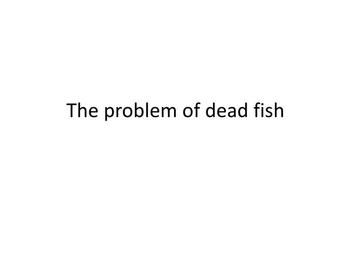 the problem of dead fish n.