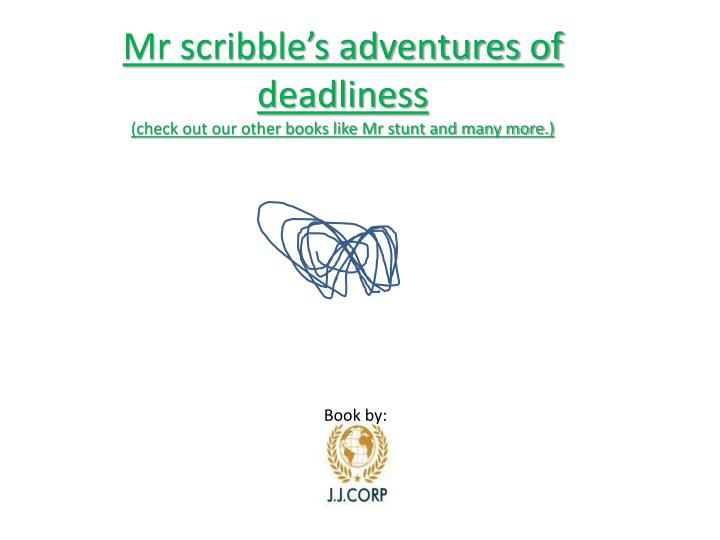 mr scribble s adventures of deadliness check out our other books like mr stunt and many more n.