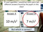 if i was a gambler i would bet there were two different answers found by the pupil s in this class