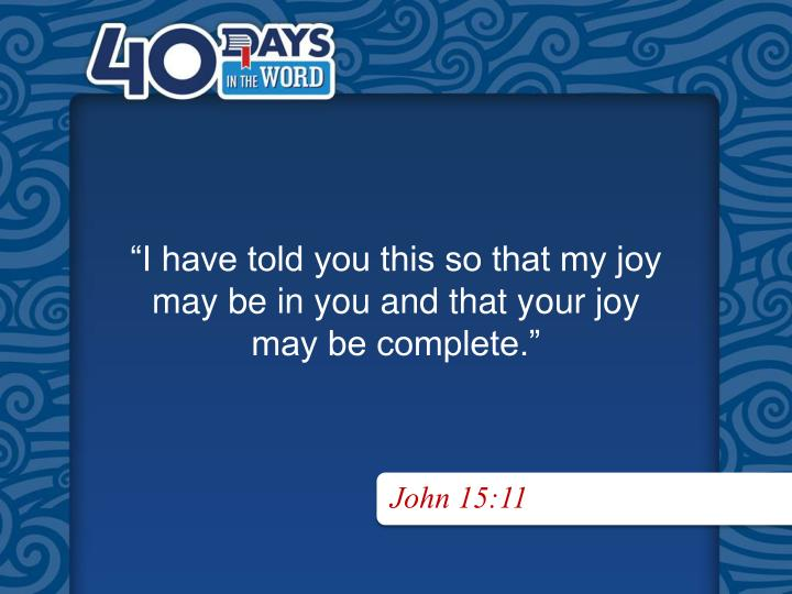 """I have told you this so that my joy"