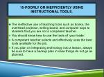 15 poorly or inefficiently using instructional tools