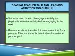 7 pacing teacher talk and learning activities too quickly