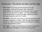 outsource the good the bad and the ugly