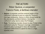 the actors peter quince a carpenter francis flute a bellows mender