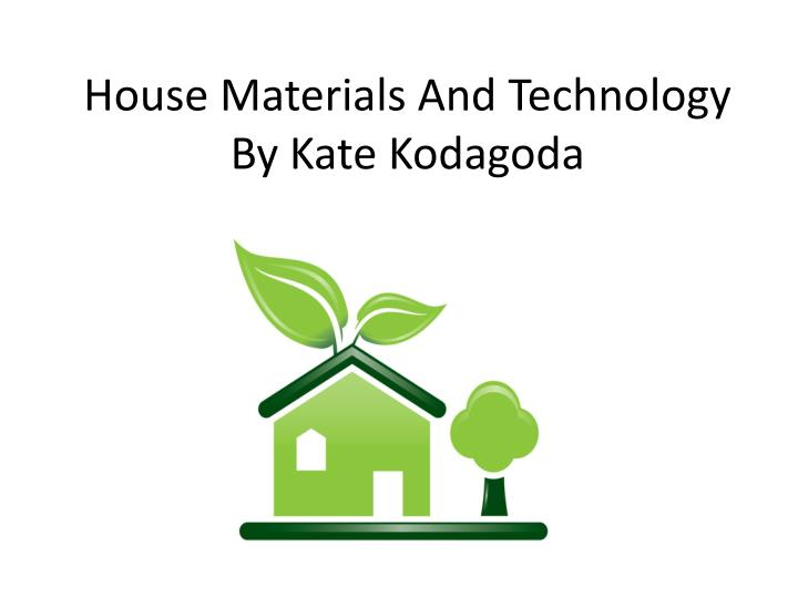 house materials and technology by kate kodagoda n.
