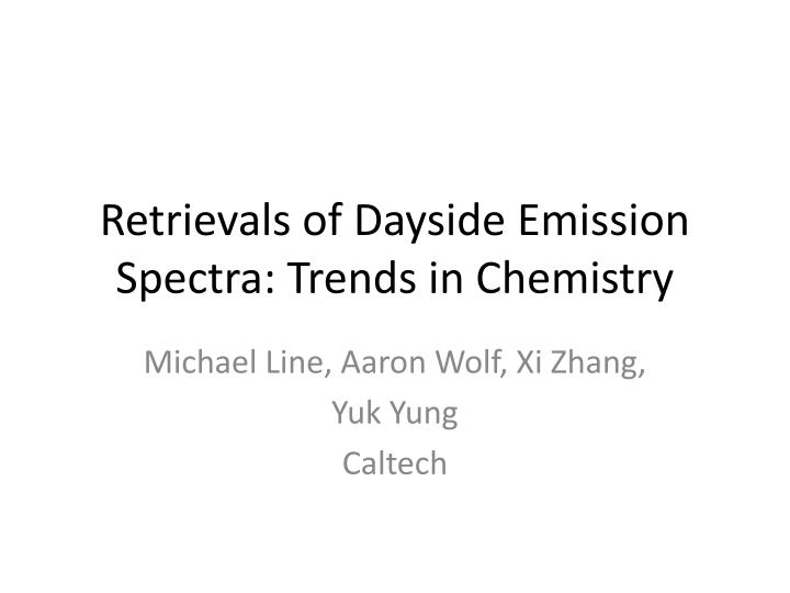 retrievals of dayside emission spectra trends in chemistry n.