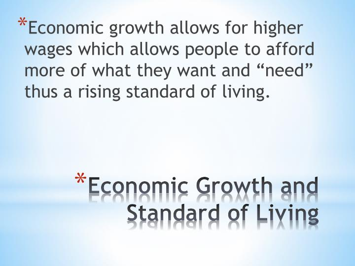 economic growth and standard of living essay Canada has more natural resources than the us but us has higher standard of living becos they have countryevery country's economic growth depends mainly on.