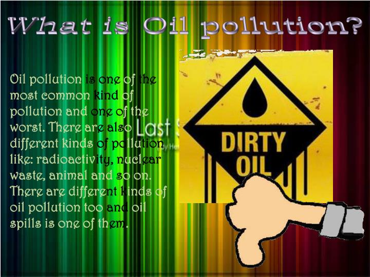 What is Oil pollution?