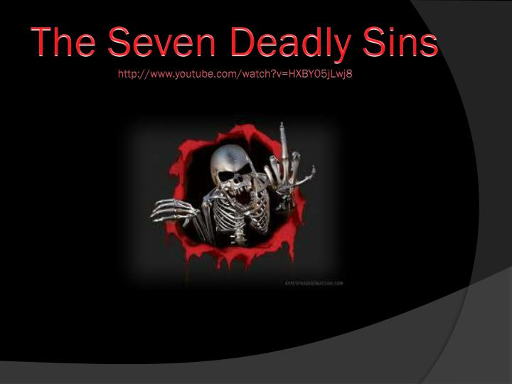 the seven deadly sins http www youtube com watch v hxby05jlwj8 n.