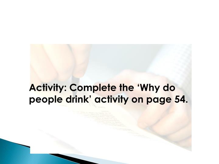 Activity: Complete the 'Why do people drink' activity on page 54.